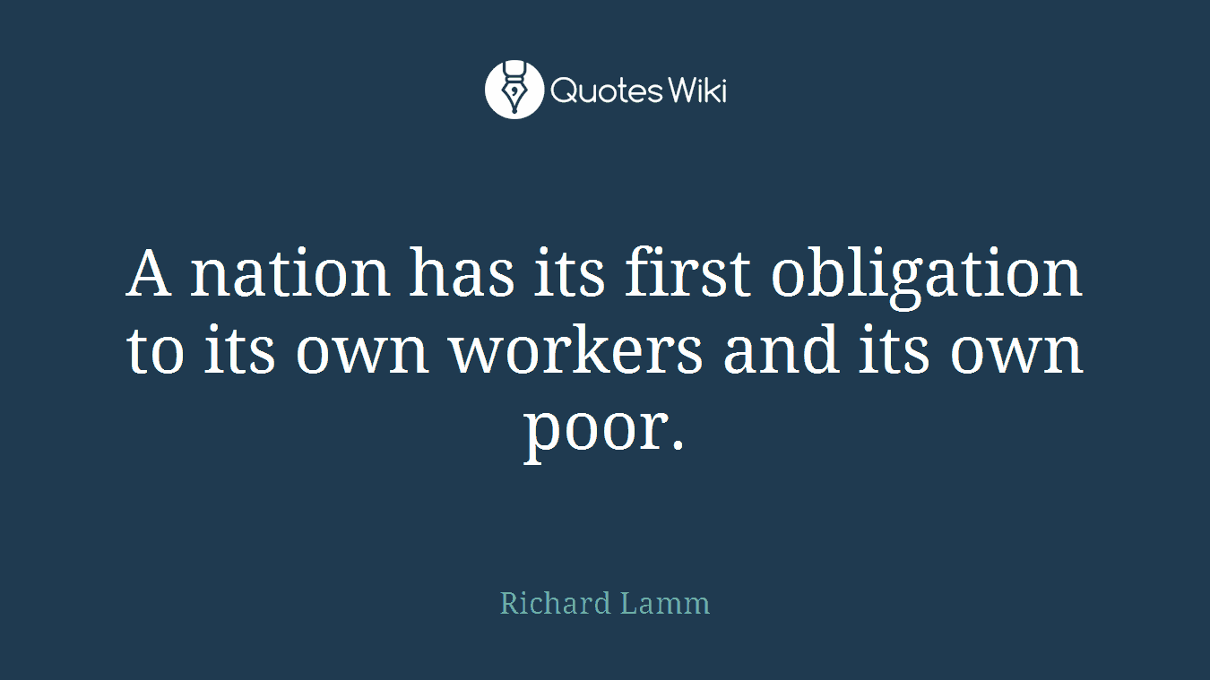 A nation has its first obligation to its own workers and its own poor.