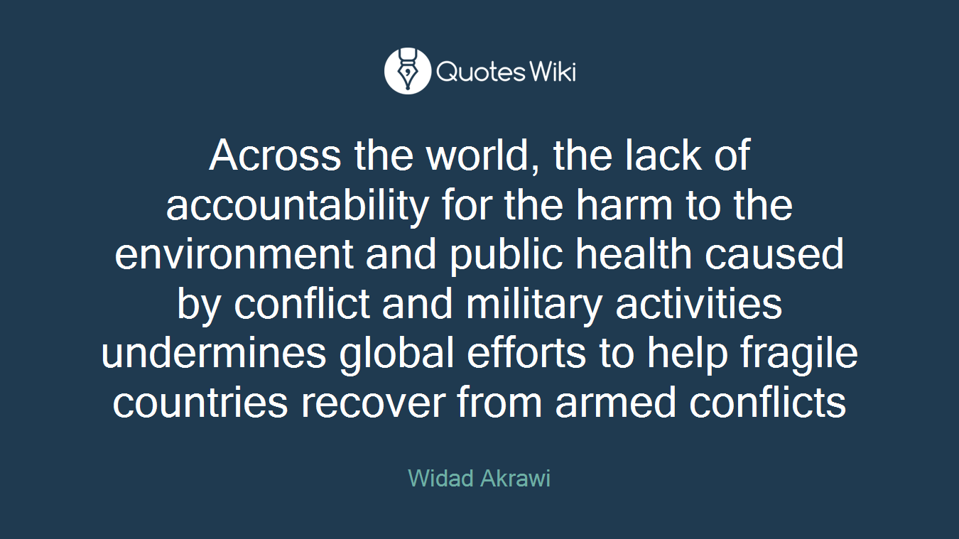 Across the world, the lack of accountability for the harm to the environment and public health caused by conflict and military activities undermines global efforts to help fragile countries recover from armed conflicts