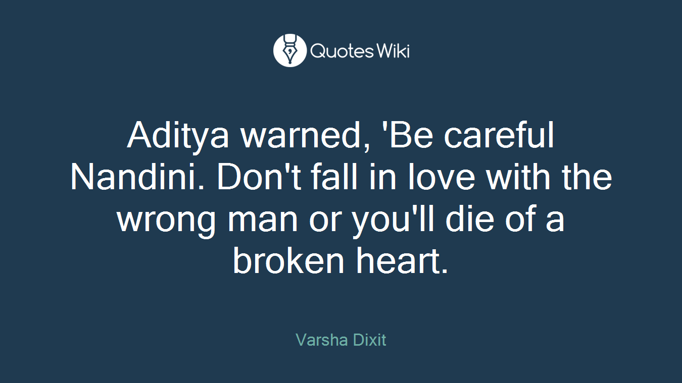 Aditya warned, 'Be careful Nandini. Don't fall in love with the wrong man or you'll die of a broken heart.