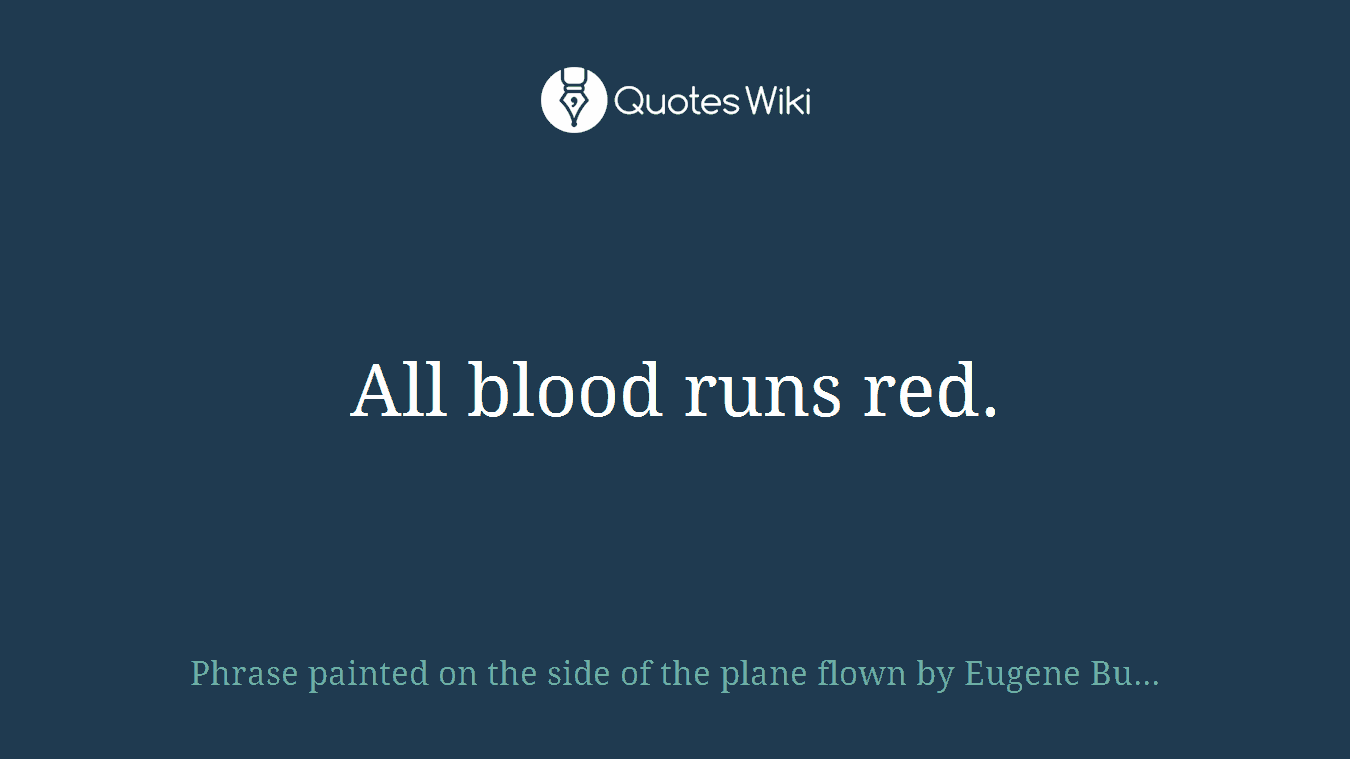 All blood runs red.