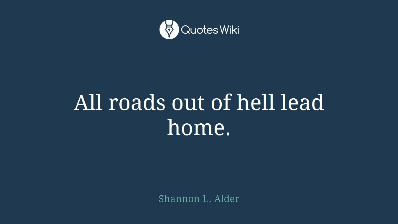 All roads out of hell lead home.