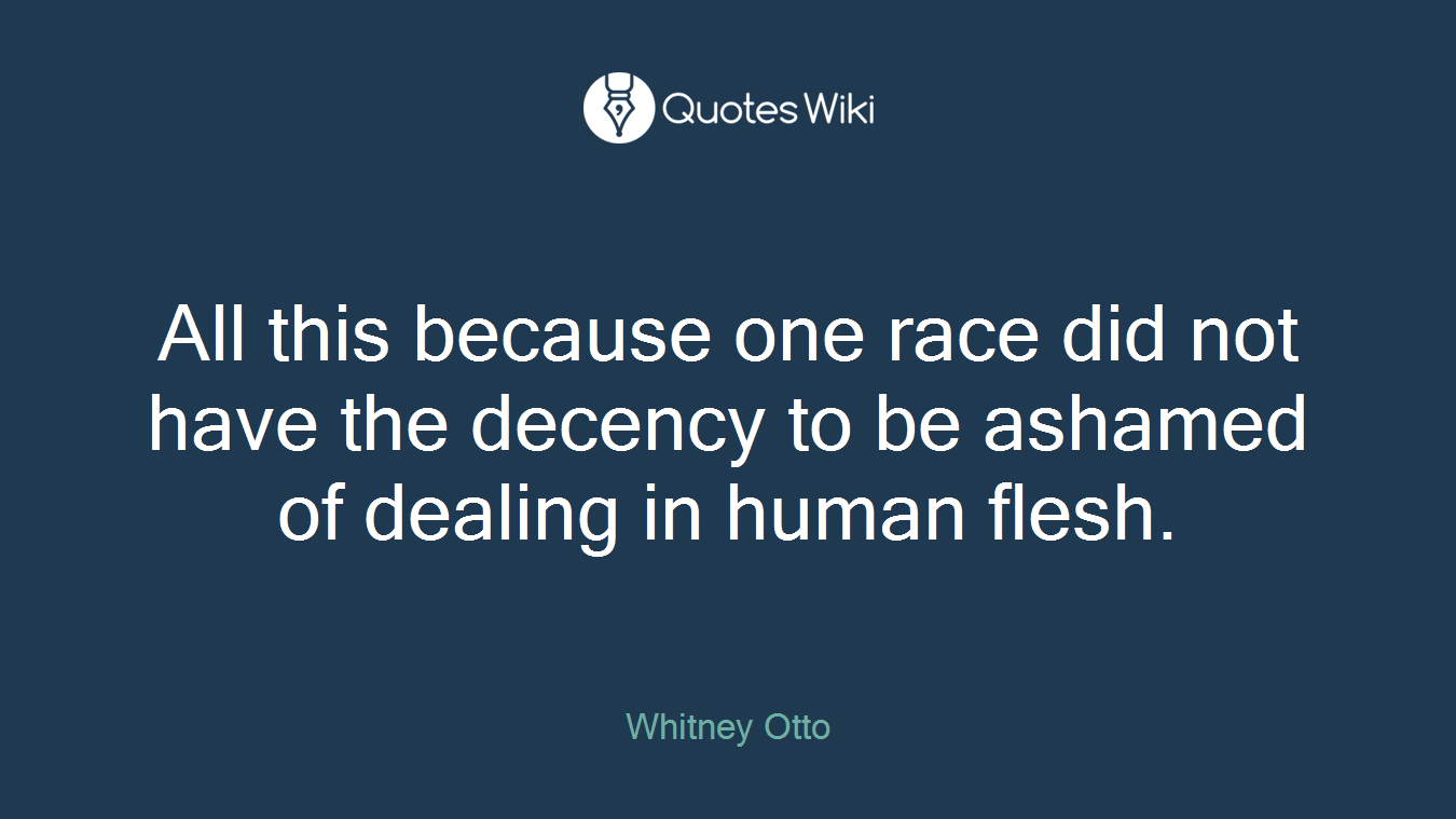 All this because one race did not have the decency to be ashamed of dealing in human flesh.