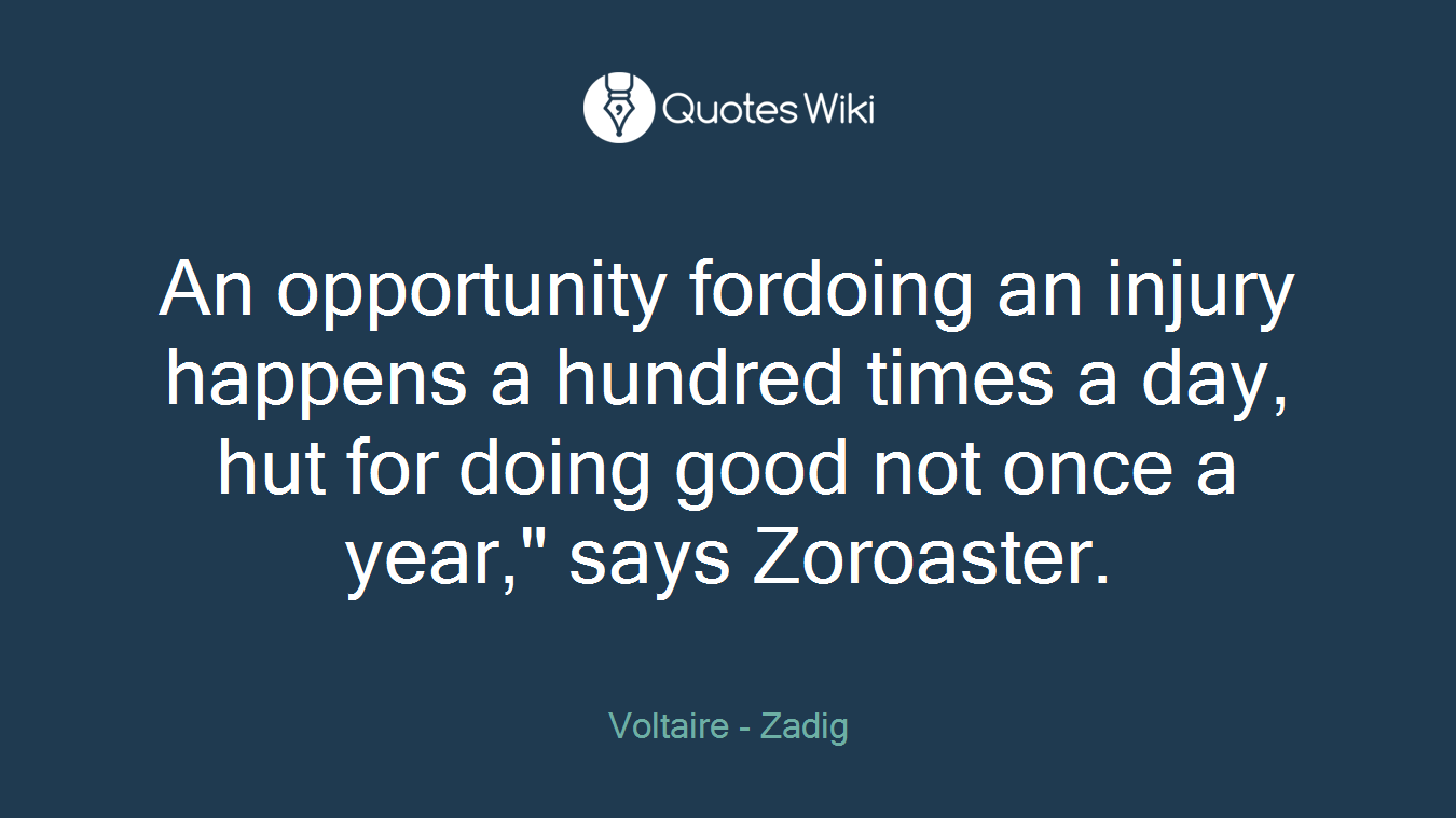 """An opportunity fordoing an injury happens a hundred times a day, hut for doing good not once a year,"""" says Zoroaster."""
