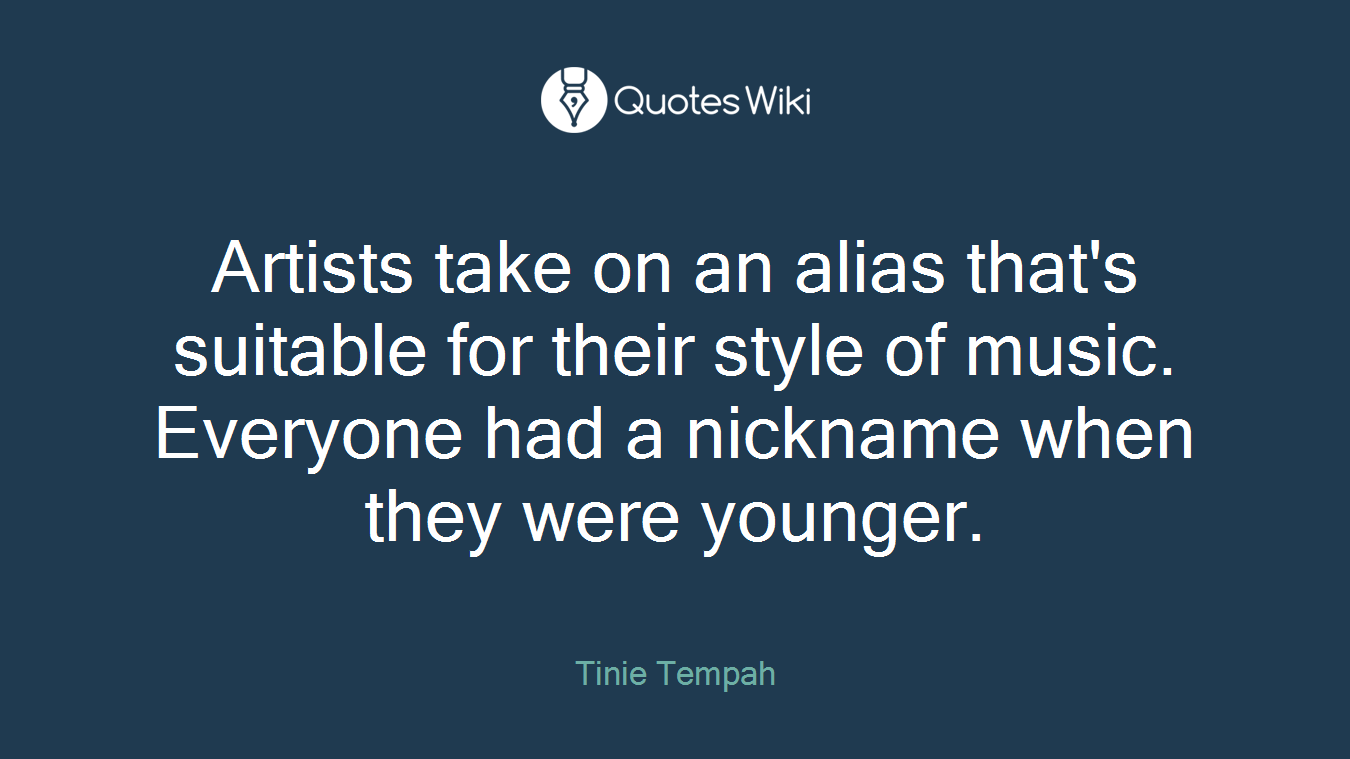 Artists take on an alias that's suitable for their style of music. Everyone had a nickname when they were younger.