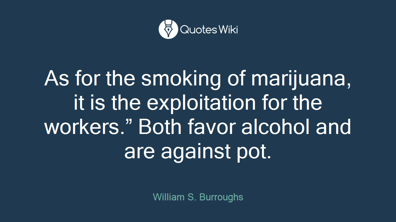 """As for the smoking of marijuana, it is the exploitation for the workers."""" Both favor alcohol and are against pot."""