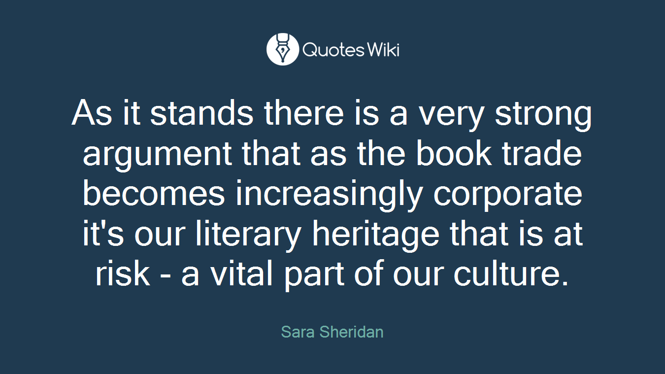 As it stands there is a very strong argument that as the book trade becomes increasingly corporate it's our literary heritage that is at risk - a vital part of our culture.