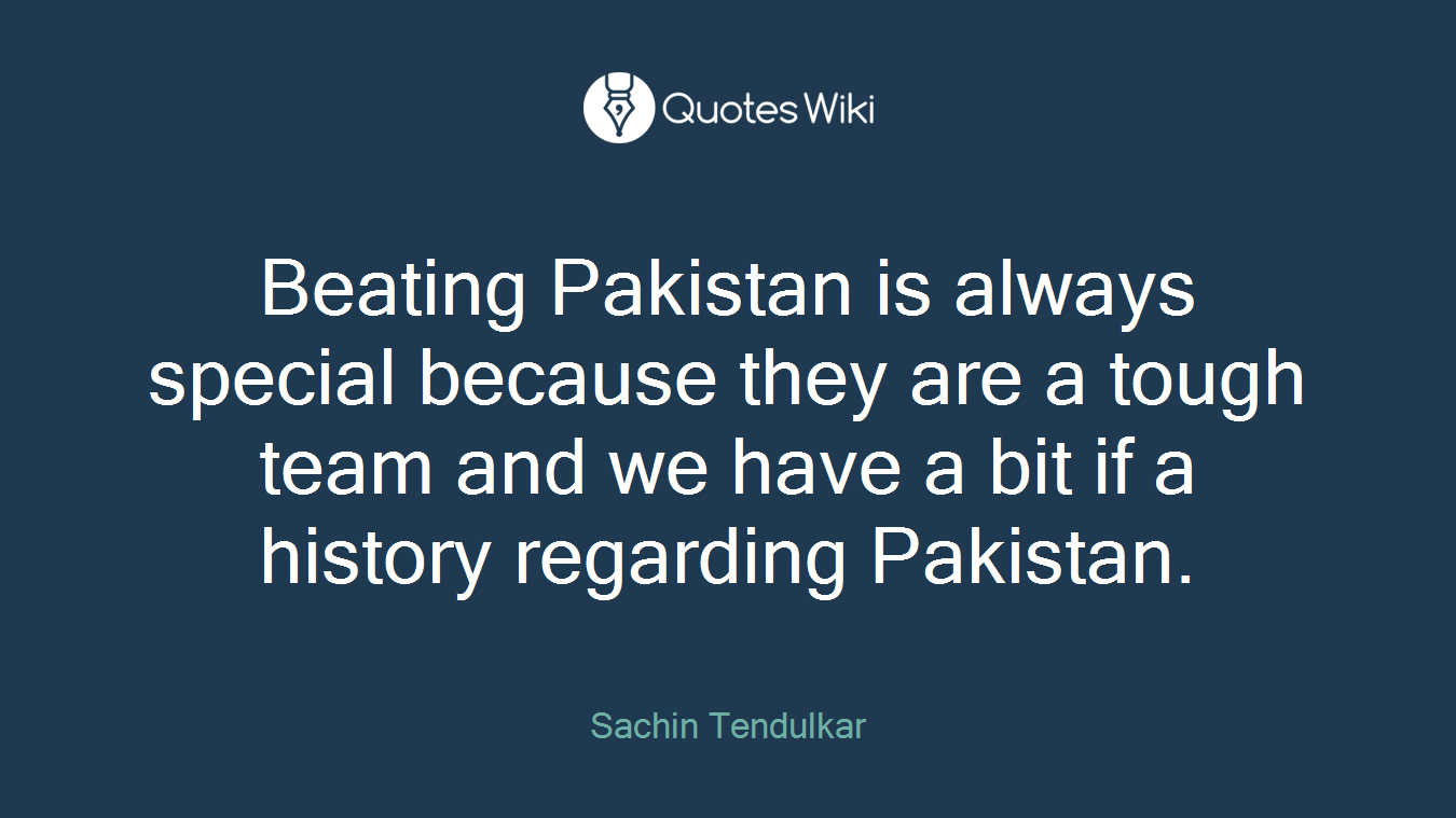 Beating Pakistan is always special because they are a tough team and we have a bit if a history regarding Pakistan.