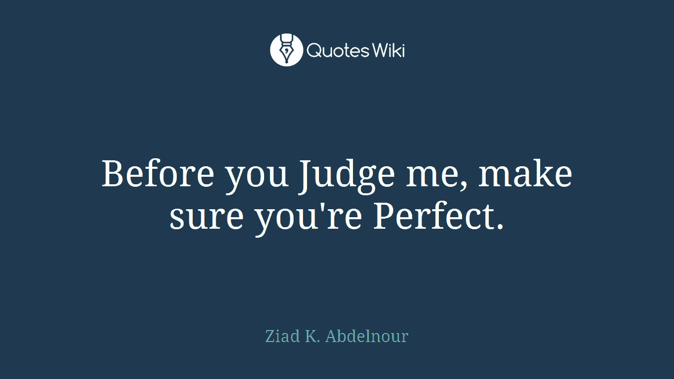 Before You Judge Me Make Sure Youre Perfect Quoteswiki