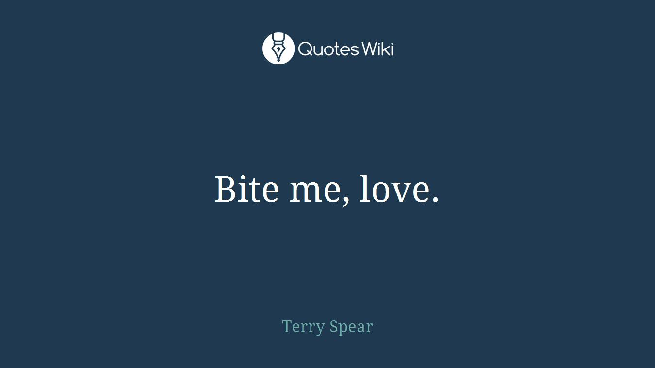 Bite me, love.