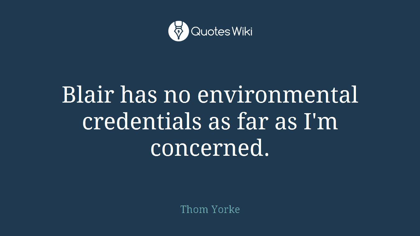 Blair has no environmental credentials as far as I'm concerned.