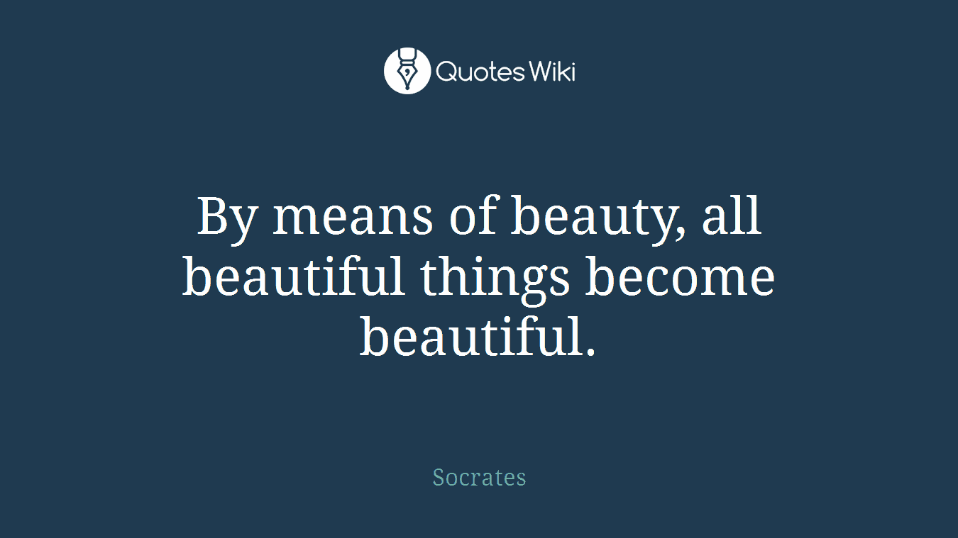 By means of beauty, all beautiful things become beautiful.