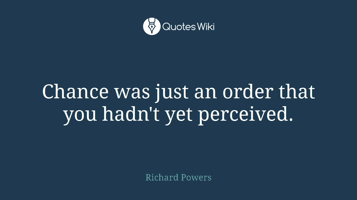 Chance was just an order that you hadn't yet perceived.
