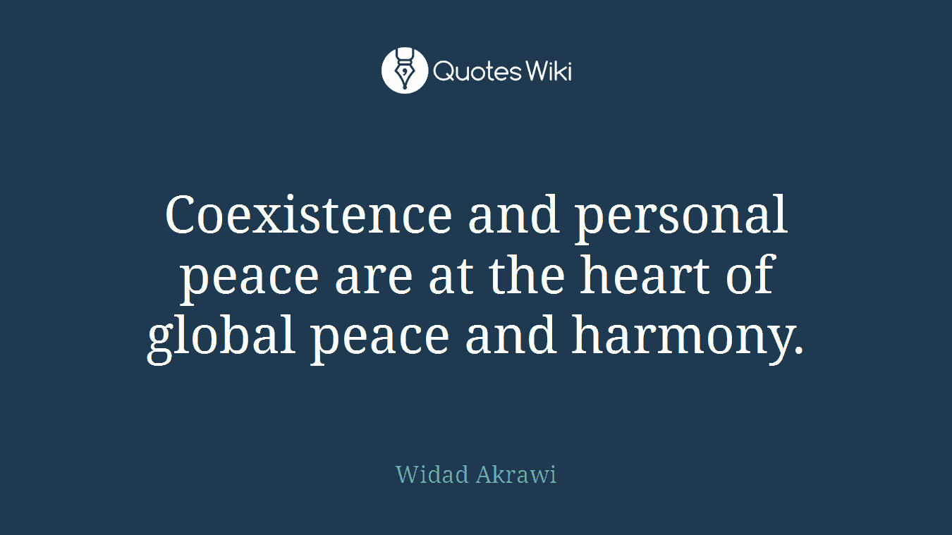 Coexistence and personal peace are at the heart of global peace and harmony.
