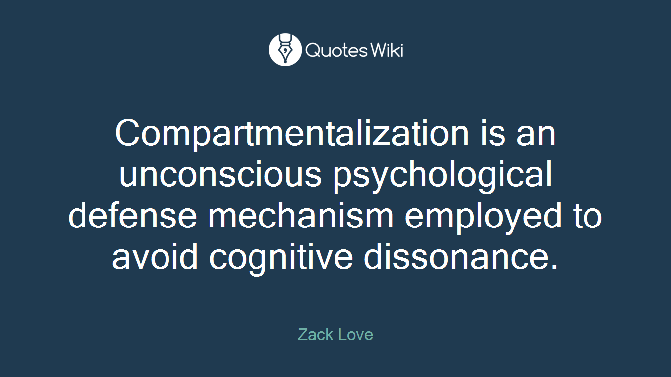 Compartmentalization is an unconscious psychological defense mechanism employed to avoid cognitive dissonance.