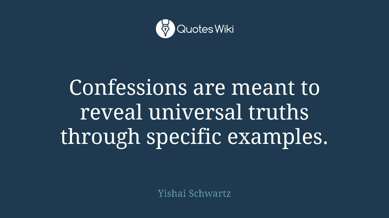 Confessions are meant to reveal universal truths through specific examples.