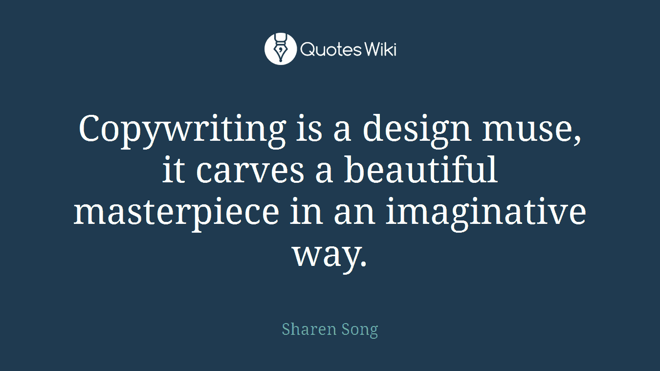 Copywriting is a design muse, it carves a beautiful masterpiece in an imaginative way.