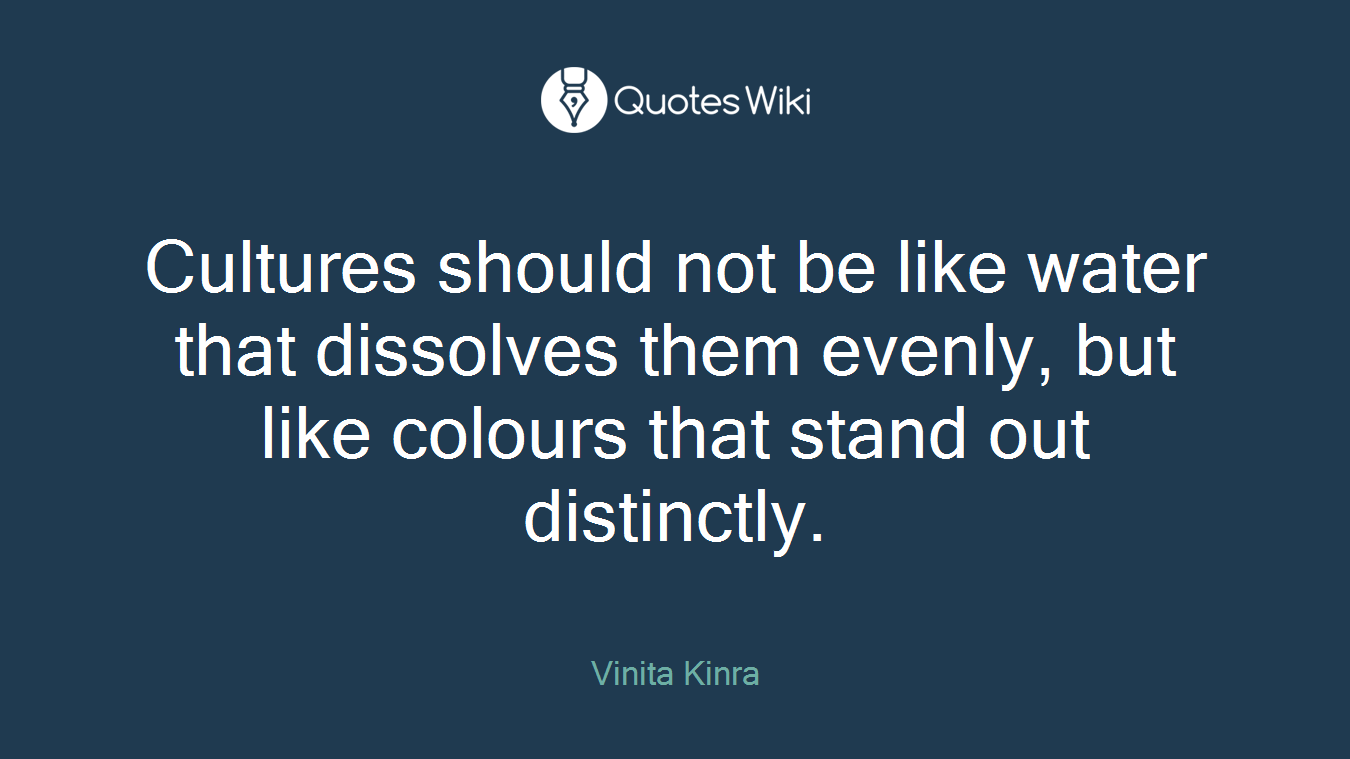 Cultures should not be like water that dissolves them evenly, but like colours that stand out distinctly.
