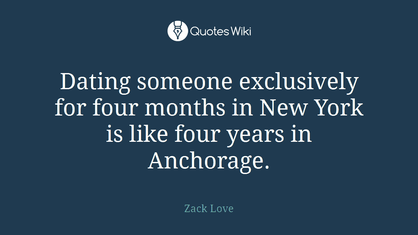 Dating someone exclusively for four months in New York is like four years in Anchorage.