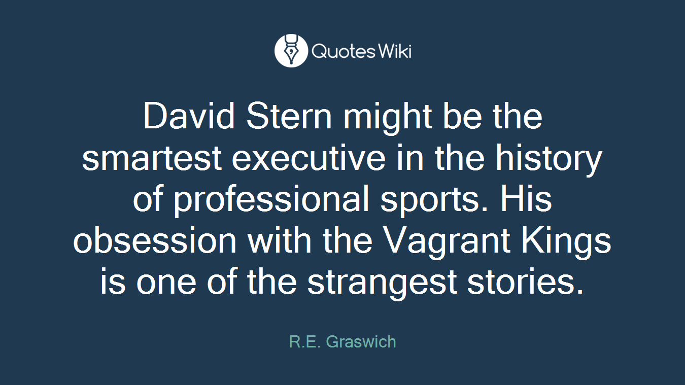 David Stern might be the smartest executive in the history of professional sports. His obsession with the Vagrant Kings is one of the strangest stories.