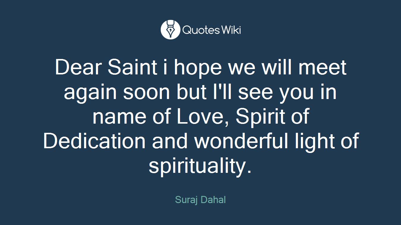 Dear Saint I Hope We Will Meet Again Soon But I