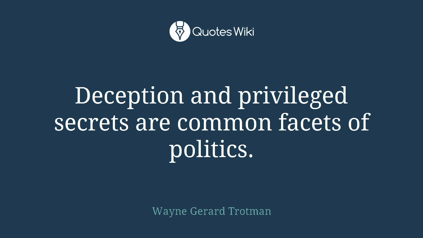 Deception and privileged secrets are common facets of politics.