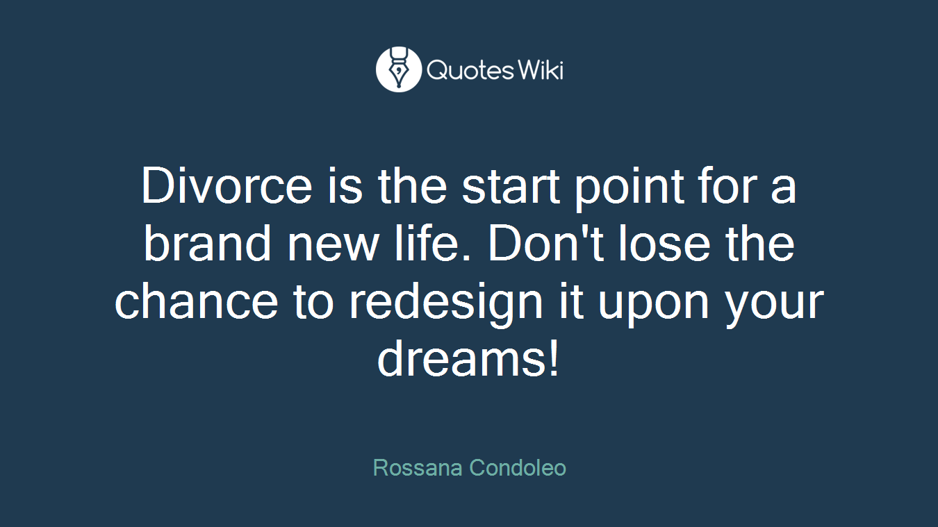 Divorce is the start point for a brand new life. Don't lose the chance to redesign it upon your dreams!