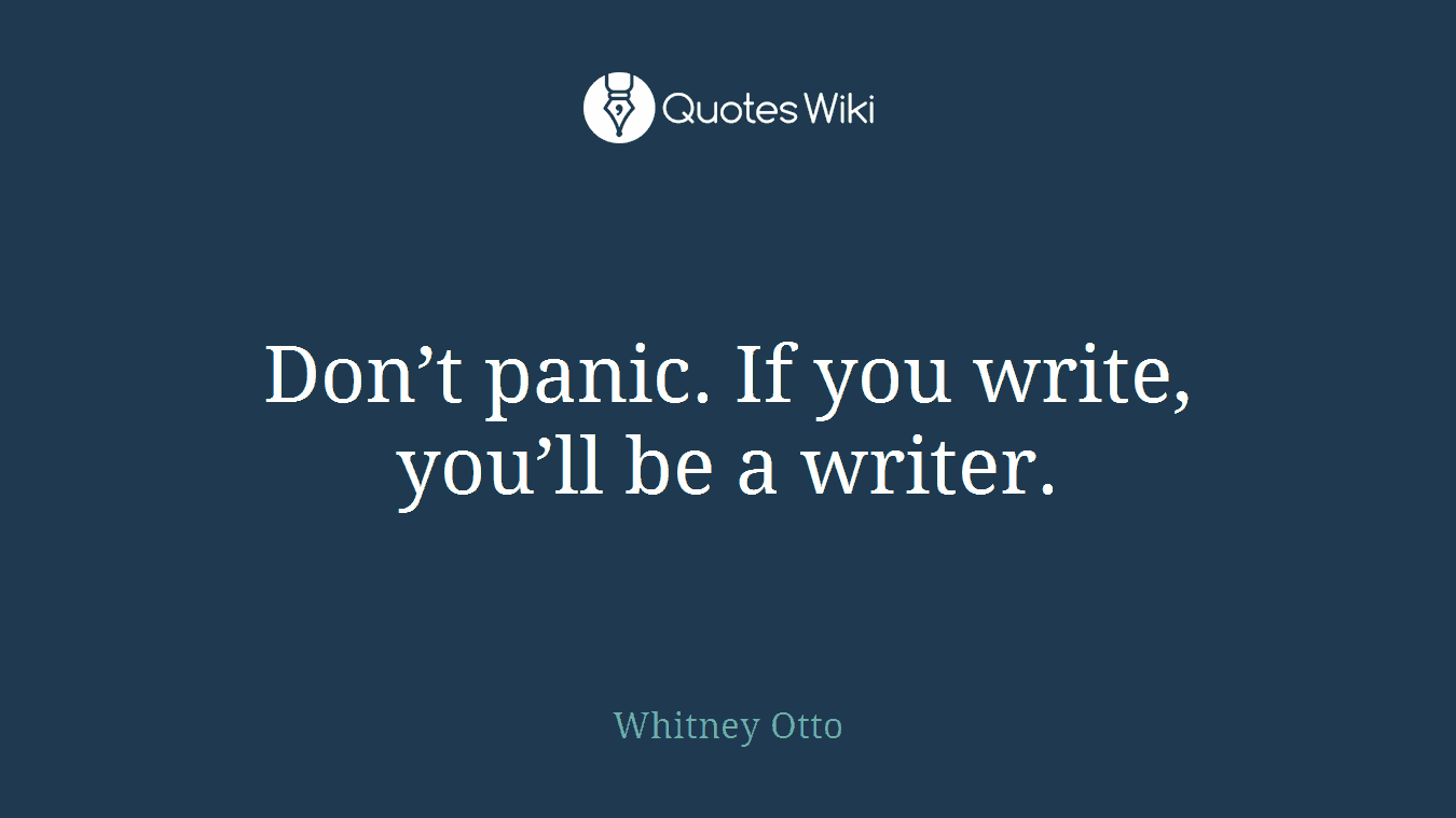 Don't panic. If you write, you'll be a writer.