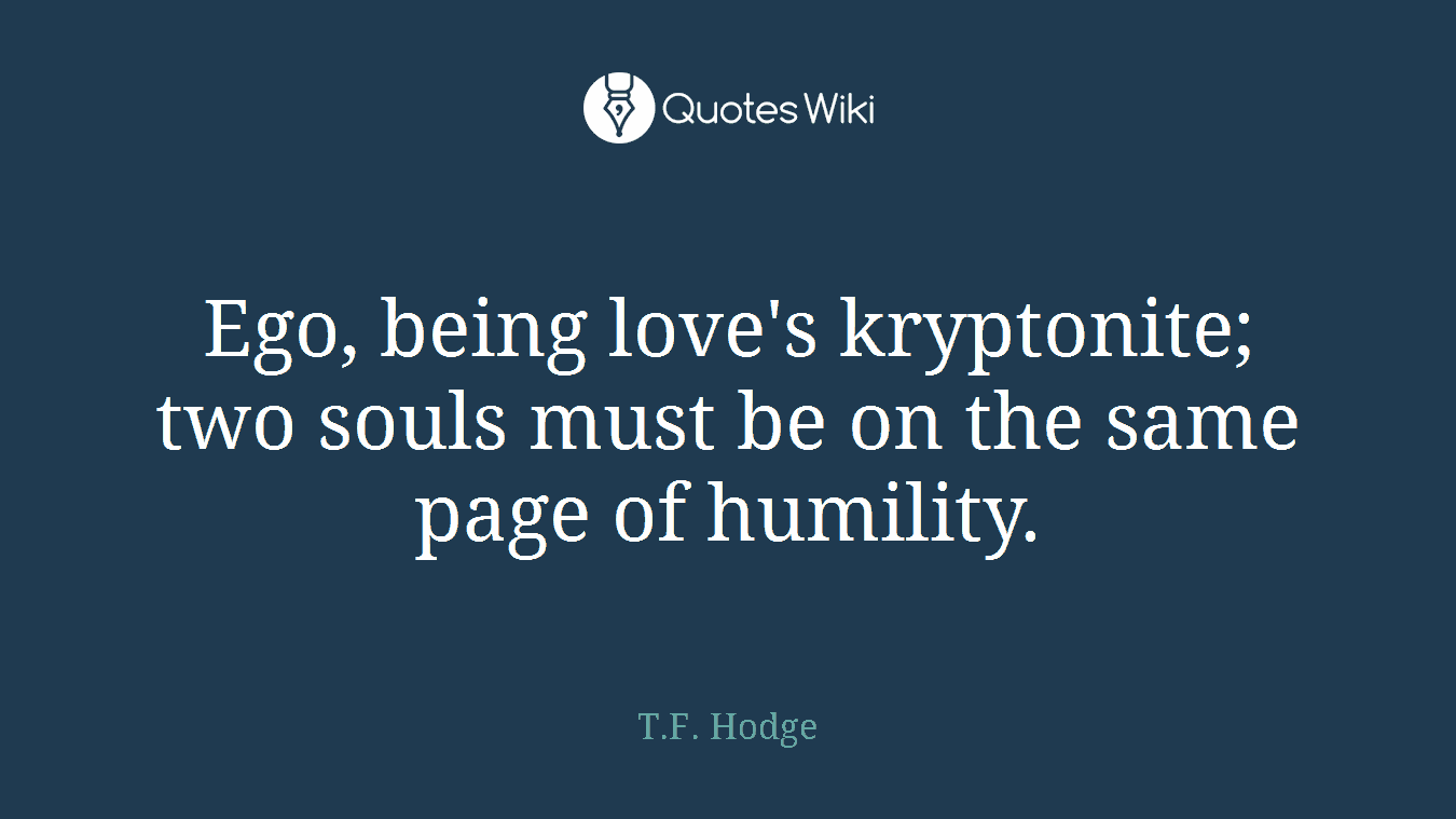 Ego, being love's kryptonite; two souls must be on the same page of humility.