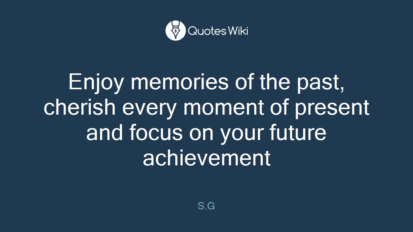 Enjoy Memories Of The Past Cherish Every Momen