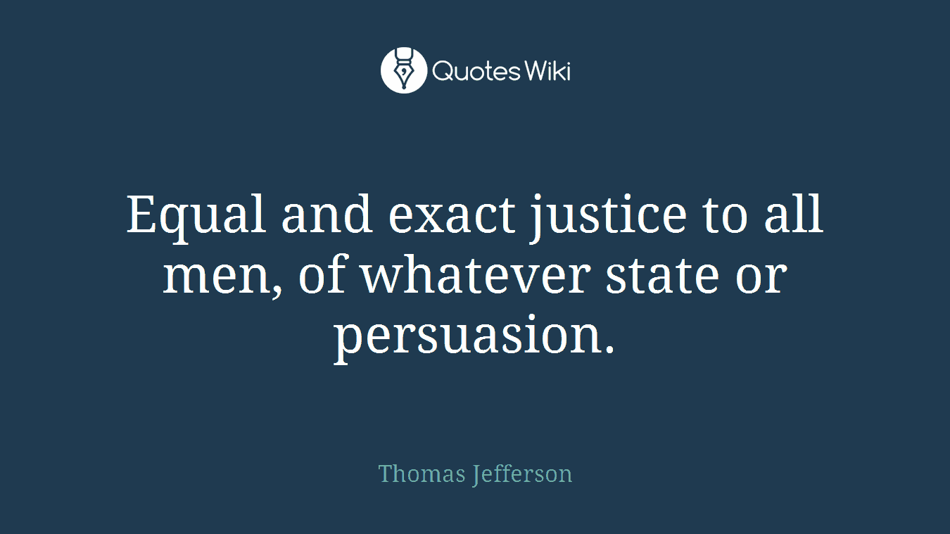Equal and exact justice to all men, of whatever state or persuasion.