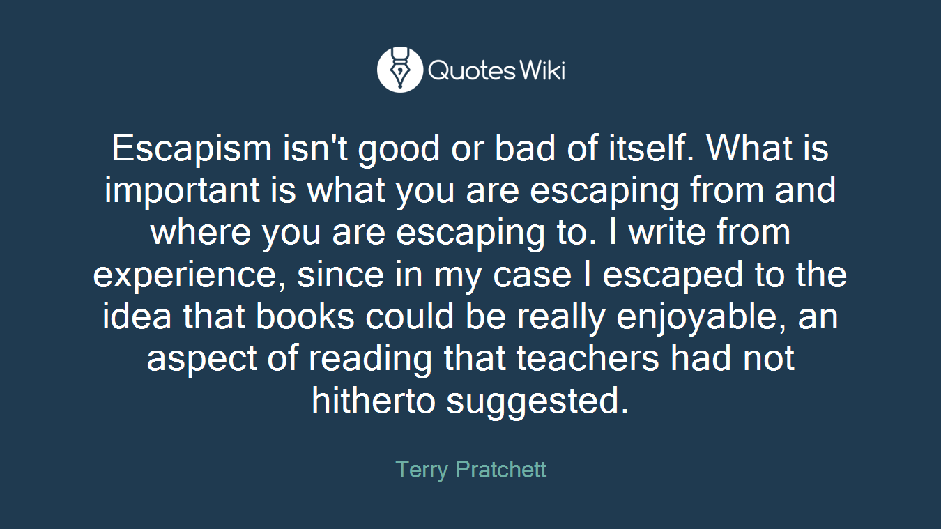Escapism isn't good or bad of itself. What is important is what you are escaping from and where you are escaping to. I write from experience, since in my case I escaped to the idea that books could be really enjoyable, an aspect of reading that teachers had not hitherto suggested.