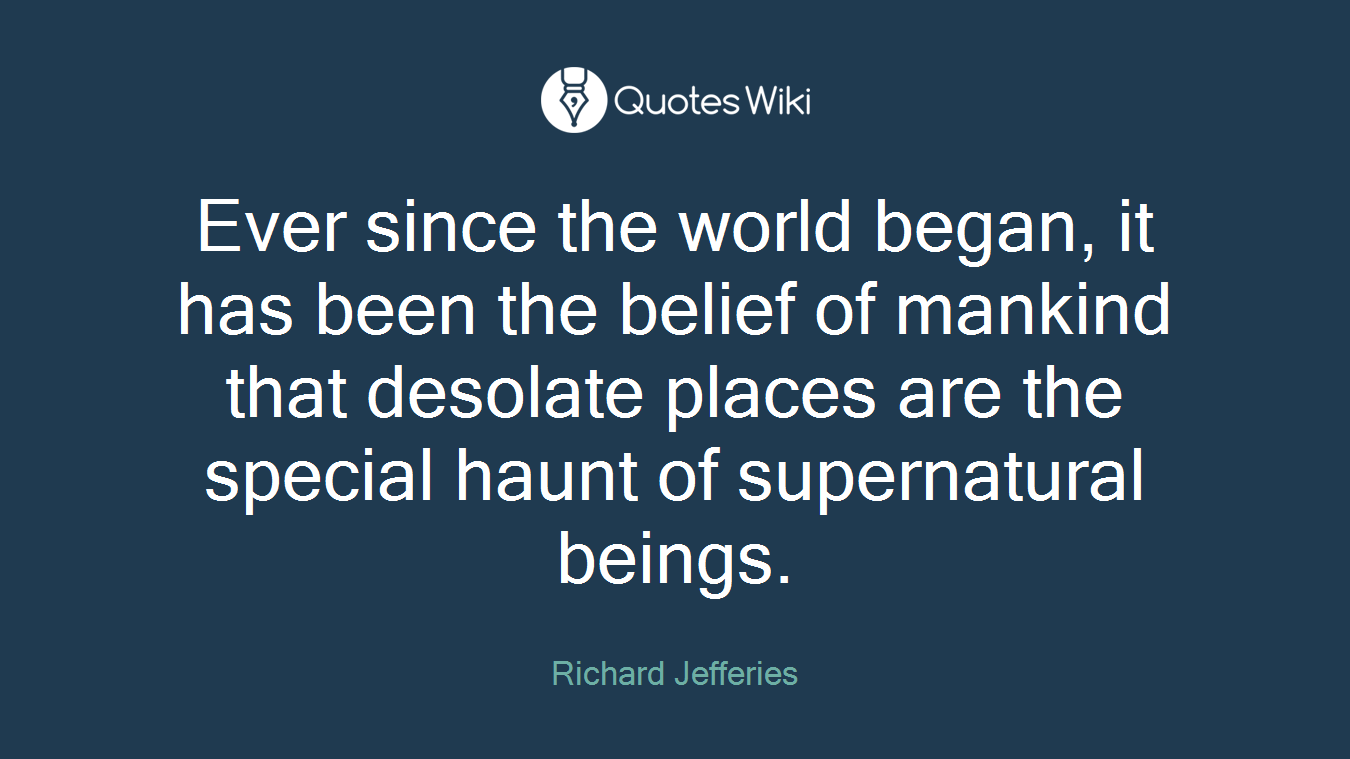 Ever since the world began, it has been the belief of mankind that desolate places are the special haunt of supernatural beings.