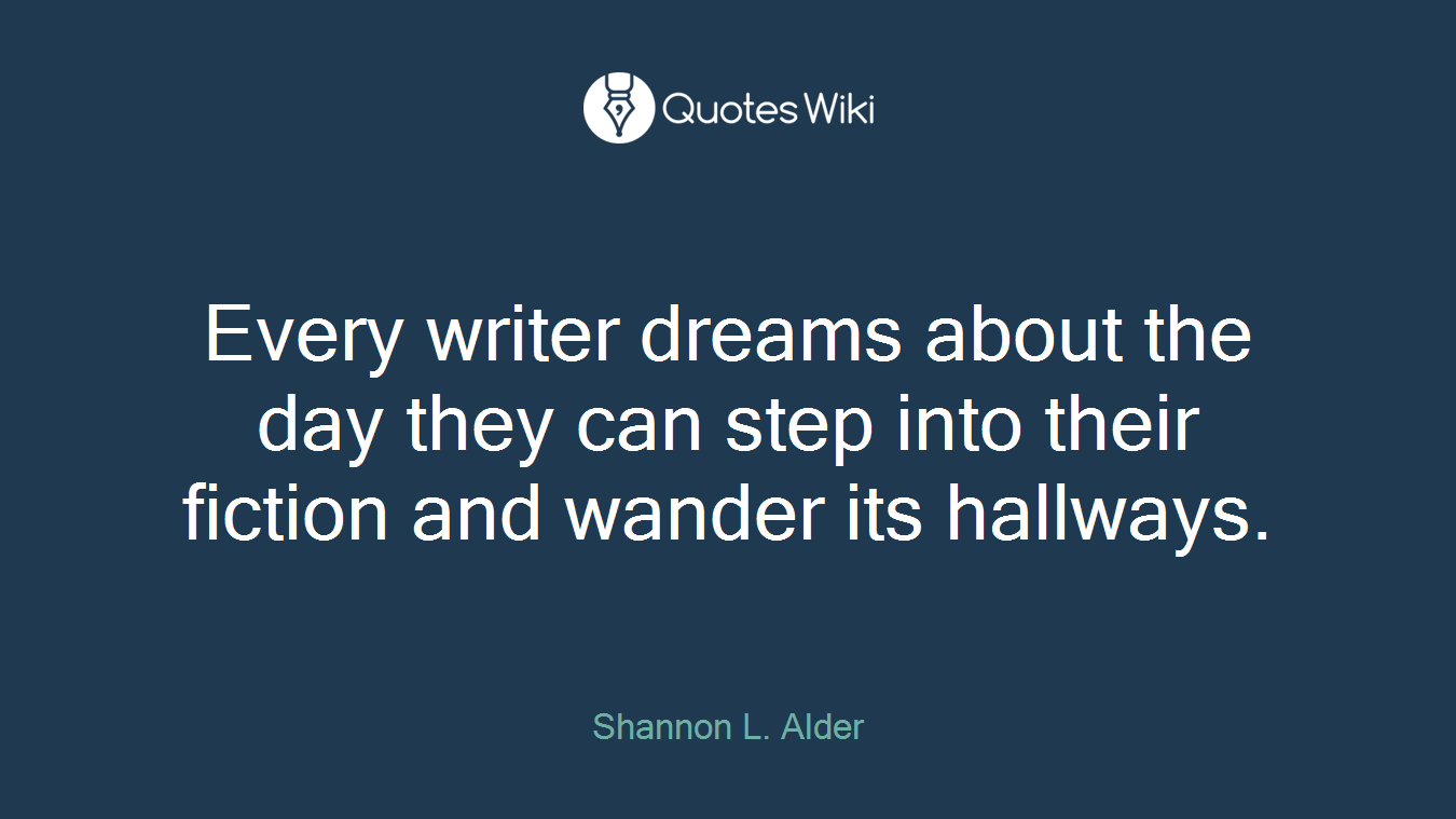Every writer dreams about the day they can step into their fiction and wander its hallways.
