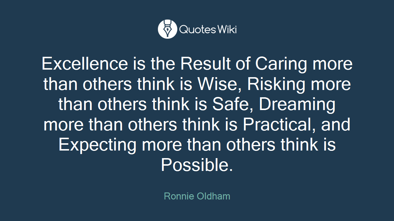 Excellence Is The Result Of Caring More Than Ot Quoteswiki