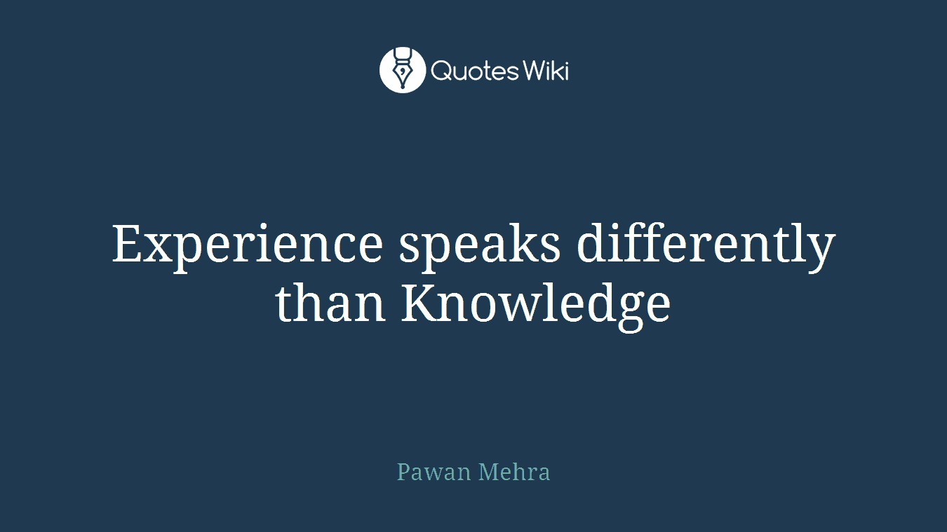 experience speaks differently than knowledge quotes wiki