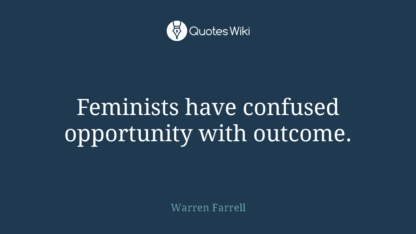 Feminists have confused opportunity with outcome.