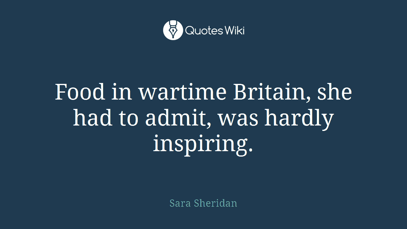 Food in wartime Britain, she had to admit, was hardly inspiring.