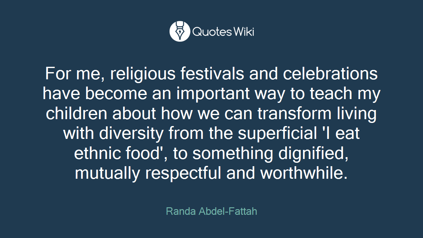 For me, religious festivals and celebrations have become an important way to teach my children about how we can transform living with diversity from the superficial 'I eat ethnic food', to something dignified, mutually respectful and worthwhile.