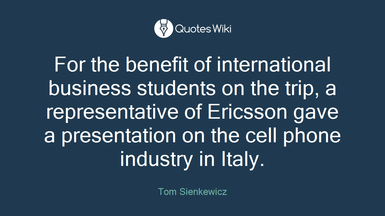 For the benefit of international business students on the trip, a representative of Ericsson gave a presentation on the cell phone industry in Italy.