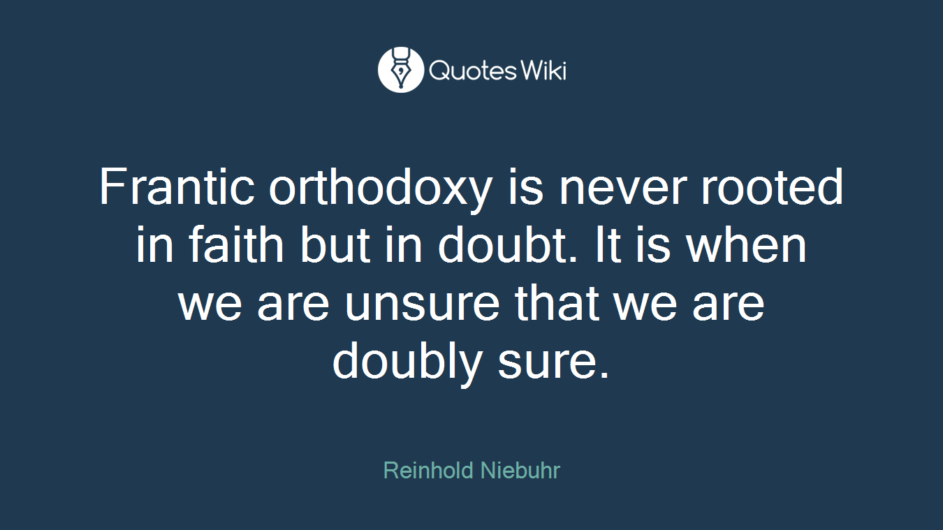 Unsure Quotes Frantic Orthodoxy Is Never Rooted In Faith But