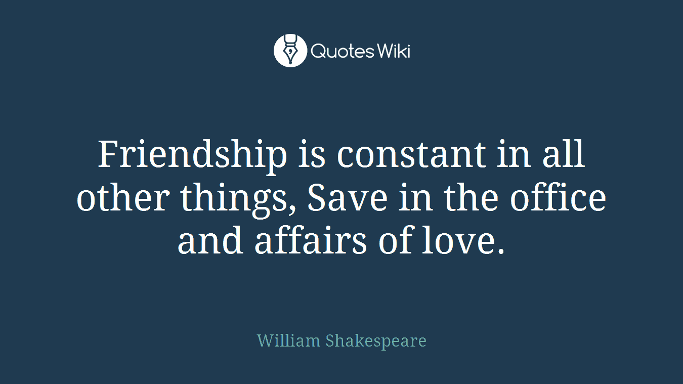 William Shakespeare Quotes About Friendship William Shakespeare's Quotes At Quotes Wiki