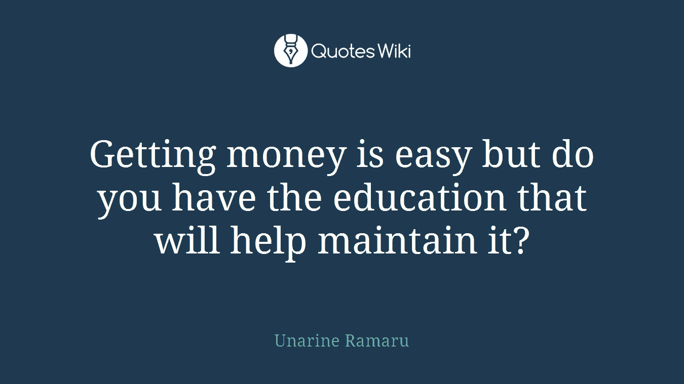 Getting money is easy but do you have the education that will help maintain it?