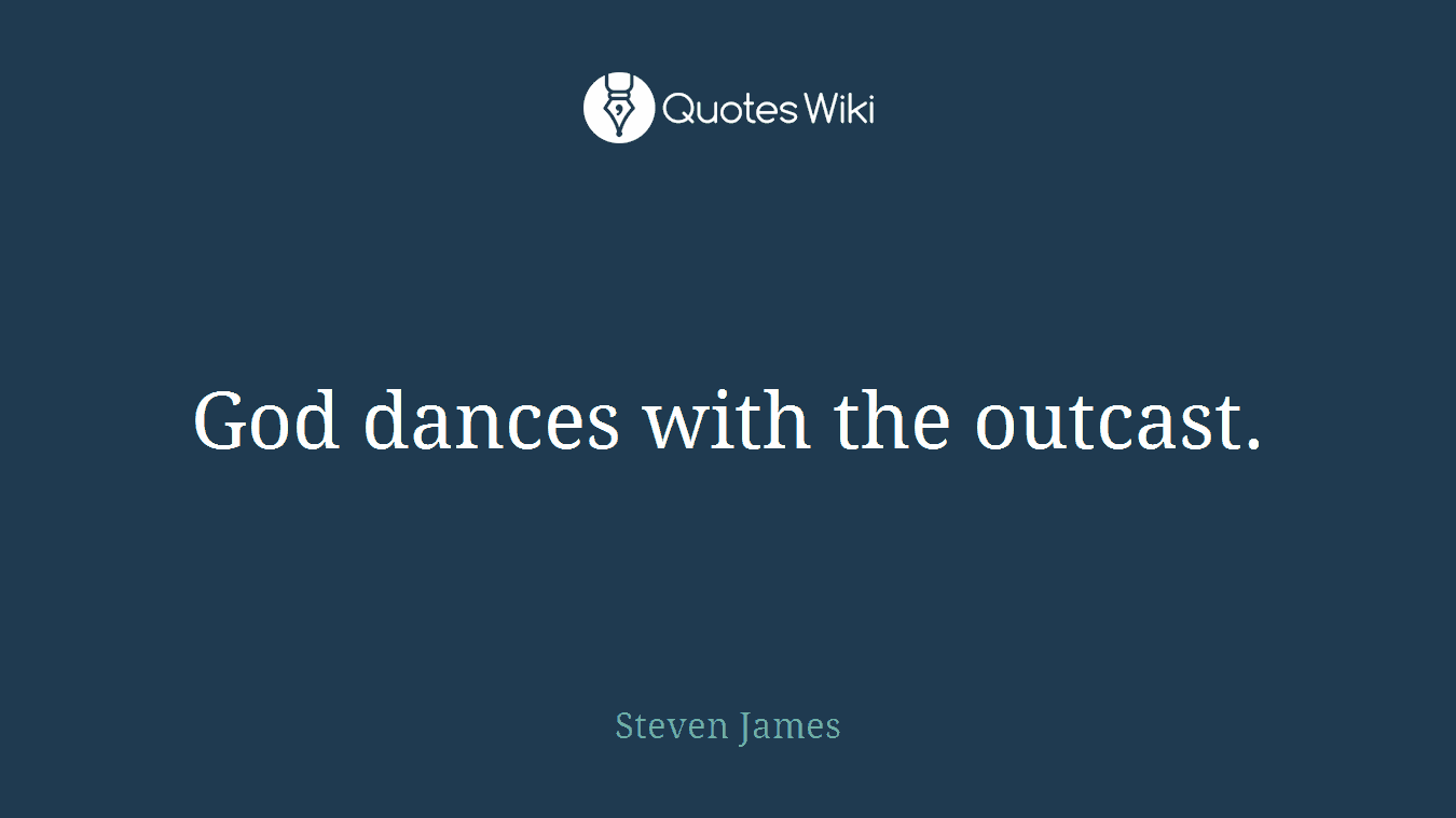 God dances with the outcast.