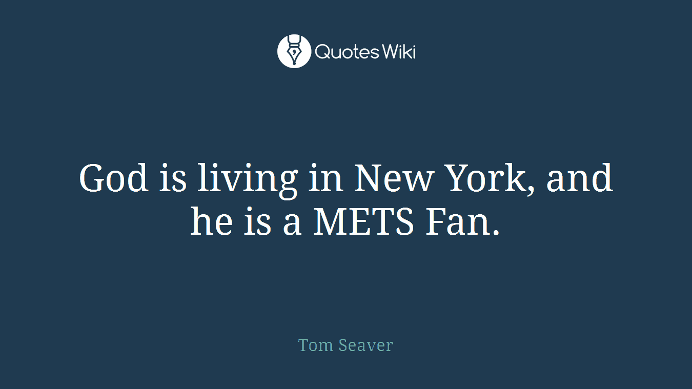 God is living in New York, and he is a METS Fan.