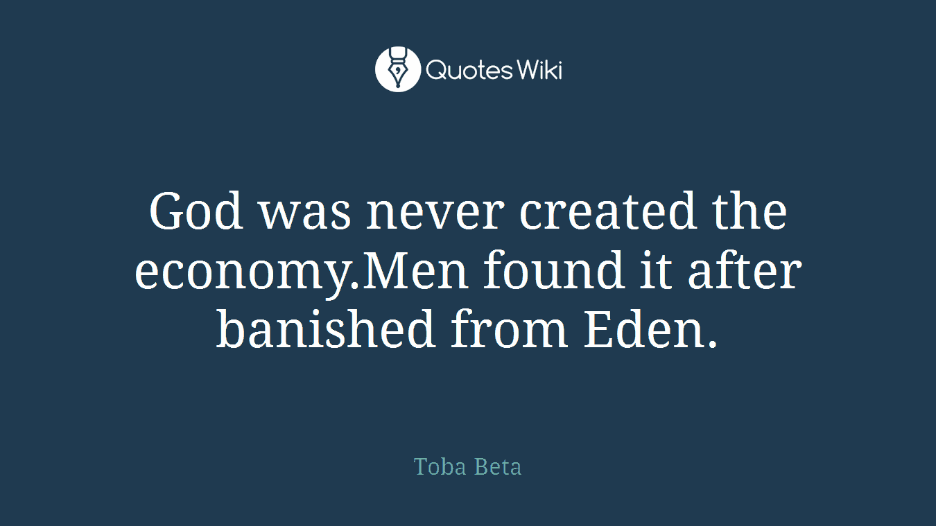 God was never created the economy.Men found it after banished from Eden.