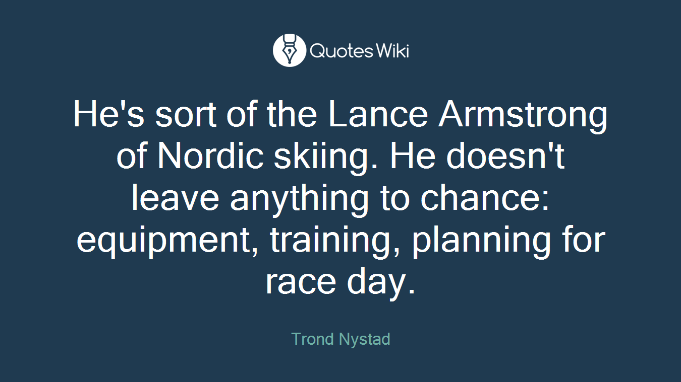 He's sort of the Lance Armstrong of Nordic skiing. He doesn't leave anything to chance: equipment, training, planning for race day.