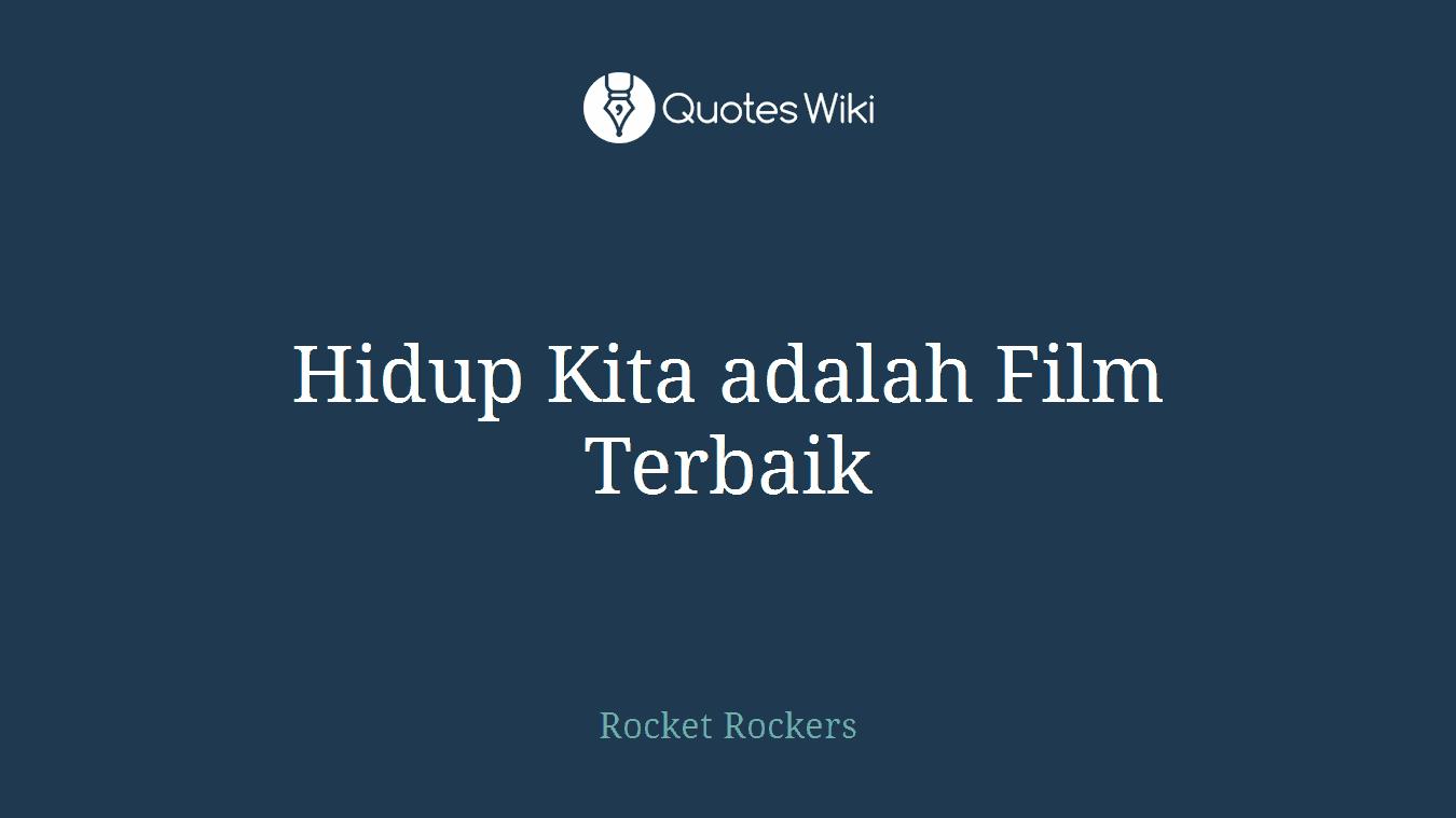 hidup kita adalah film terbaik quotes wiki