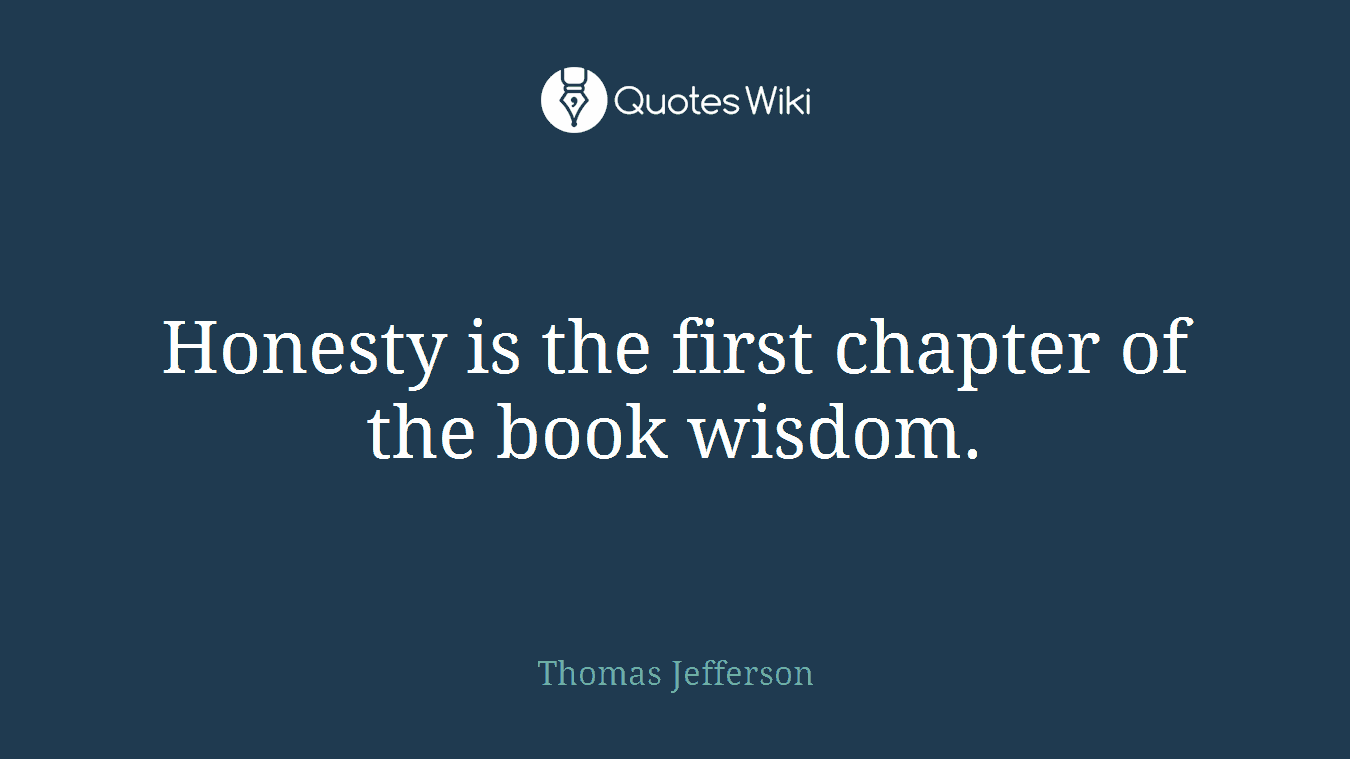 Honesty is the first chapter of the book wisdom.