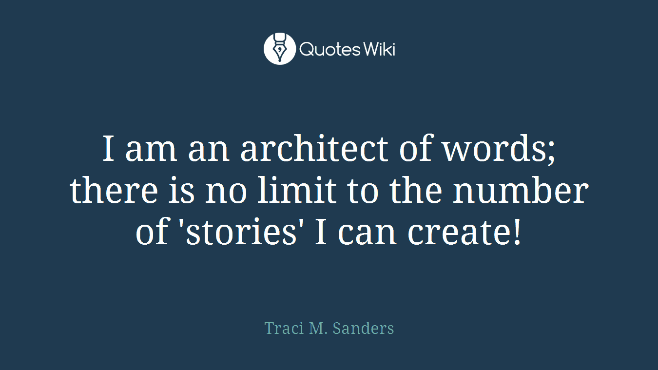 I am an architect of words; there is no limit to the number of 'stories' I can create!