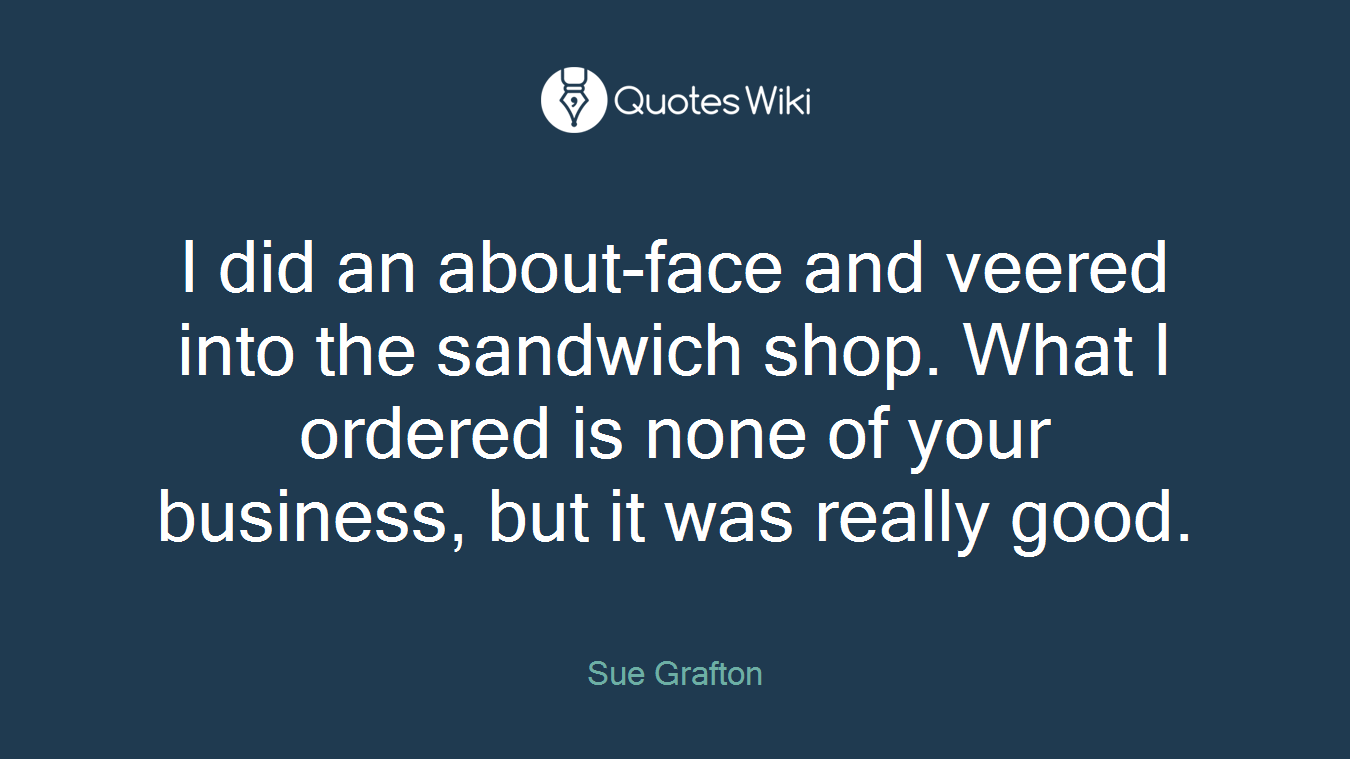 I did an about-face and veered into the sandwich shop. What I ordered is none of your business, but it was really good.